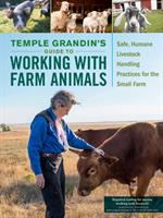 Cover image for Temple Grandin's guide to working with farm animals : safe, humane livestock handling practices for the small farm