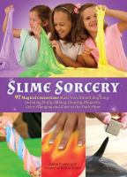 Cover image for Slime sorcery : 97 magical concoctions made from almost anything including fluffy, galaxy, crunchy, magnetic, color-changing, and glow-in-the-dark slime