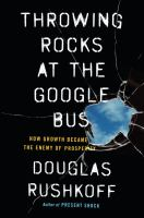 Cover image for Throwing rocks at the Google bus : how growth became the enemy of prosperity