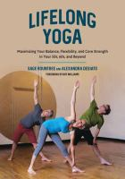 Cover image for Lifelong yoga : maximizing your balance, flexibility, and core strength in your 50s, 60s, and beyond