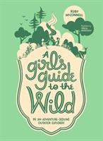 Cover image for A girl's guide to the wild : be an adventure-seeking outdoor explorer!
