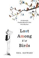Cover image for Lost among the birds : accidentally finding myself in one very big year