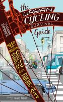 Cover image for The urban cycling survival guide : need-to-know skills and strategies for biking in the city