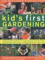 Cover image for The best-ever step-by-step kid's first gardening : fantastic Gardening Ideas for 5-12 year olds, from growing fruit and vegetables and fun with flowers to wildlife gardening and outdoor crafts