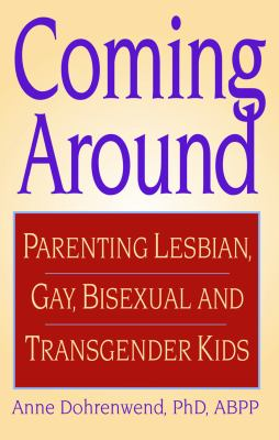 Cover image for Coming around : parenting lesbian, gay, bisexual, and transgender kids