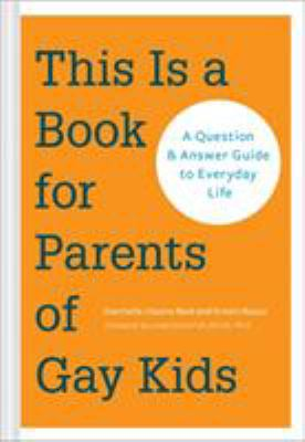 Cover image for This is a book for parents of gay kids : a question & answer guide to everyday life