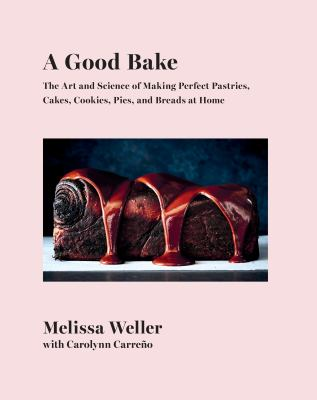 Picture of A good bake : the art and science of making perfect pastries, cakes, cookies, pies, and breads at home book cover