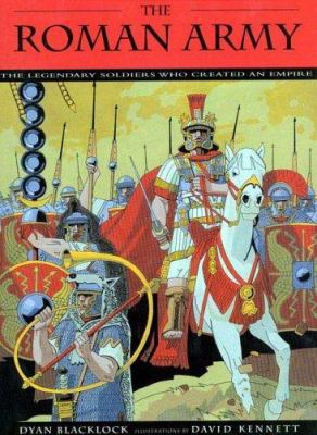 The Roman Army : the legendary soldiers who created an empire image cover