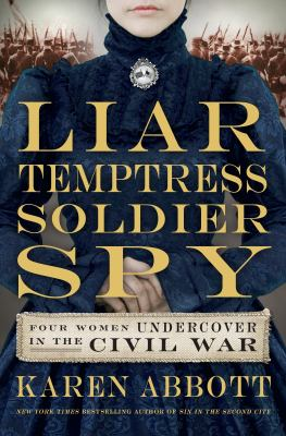 Liar, temptress, soldier, spy : four women undercover in the Civil War image cover