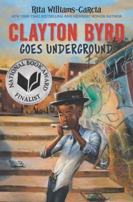 Clayton Byrd goes underground / Rita Williams-Garcia ; illustrations by Frank Morrison. image cover