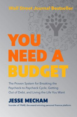 You need a budget : the proven system for breaking the paycheck-to-paycheck cycle, getting out of debt, and living the life you want image cover