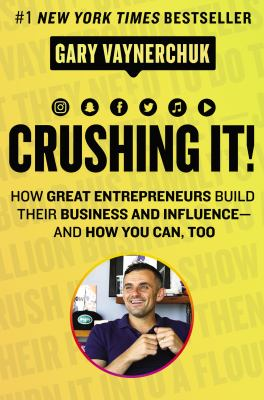 Crushing it! : how great entrepreneurs build their business and influence --and how you can, too image cover