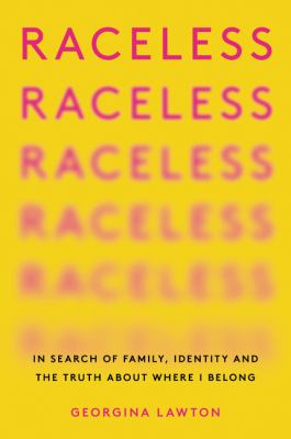 Raceless : in search of family, identity, and the truth about where I belong image cover