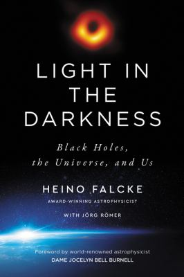 Light in the darkness : black holes, the universe, and us image cover