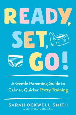 Ready, set, go! : a gentle parenting guide to calmer, quicker potty training image cover