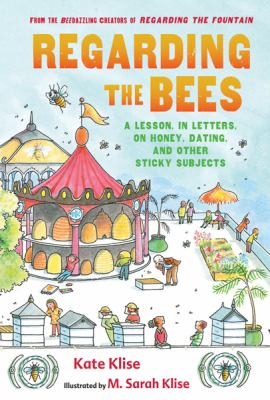 Regarding the bees : a lesson, in letters, on honey, dating, and other sticky subjects image cover