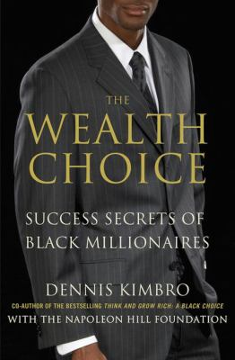 The wealth choice : success secrets of Black millionaires : featuring the seven laws of wealth image cover