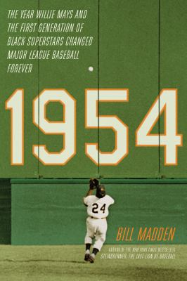 1954 : the year Willie Mays and the first generation of black superstars changed major league baseball forever image cover