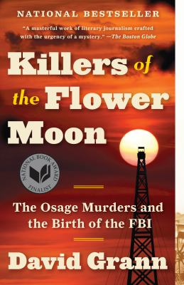 Killers of the Flower Moon : the Osage murders and the birth of the FBI cover