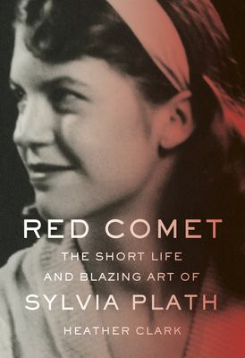 Red Comet: The Short Life and Blazing Art of Sylvia Plath image cover