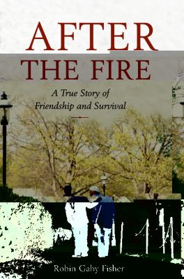 After the Fire: A True Story of Friendship and Survival image cover