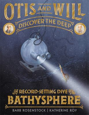Otis and Will Discover the Deep: The Record-Setting Dive of the Bathysphere image cover