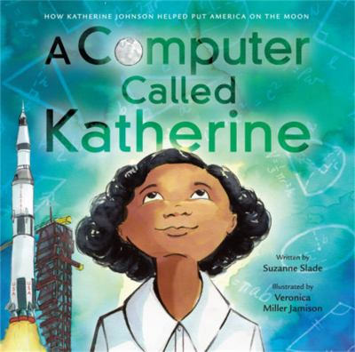 A Computer Called Katherine: How Katherine Johnson Helped Put America on the Moon image cover