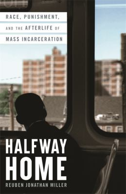 Halfway home : race, punishment, and the afterlife of mass incarceration image cover