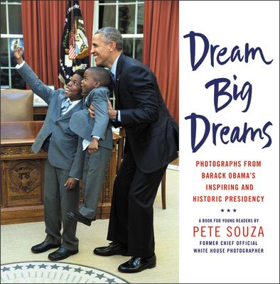 Dream Big Dreams: Photographs from Barack Obama's Inspiring and Historic Presidency image cover