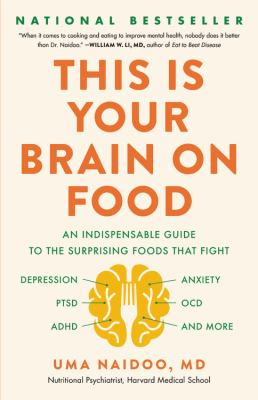 This is your brain on food : an indispensable guide to the surprising foods that fight depression, anxiety, PTSD, OCD, ADHD, and more image cover