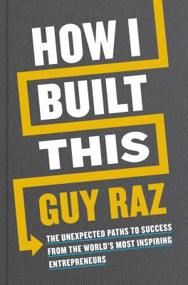 How I built this : the unexpected paths to success from the world's most inspiring entrepreneurs image cover
