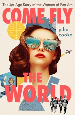 Come fly the world : the jet-age story of the women of Pan Am image cover