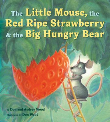 The little mouse, the red ripe strawberry, and the big hungry bear image cover