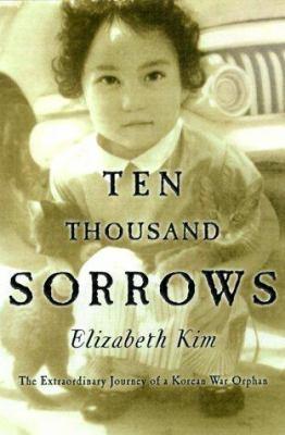 Ten thousand sorrows : the extraordinary journey of a Korean War orphan image cover