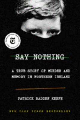 Say Nothing: a True Story of Murder and Memory in Northern Ireland image cover