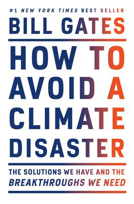 How to avoid a climate disaster : the solutions we have and the breakthroughs we need image cover