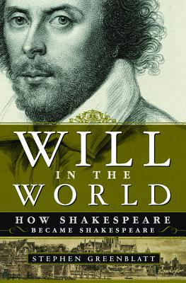 Will in the World : How Shakespeare became Shakespeare image cover