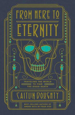 From Here to Eternity: Traveling the World to Find the Good Death image cover