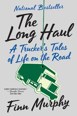 <em>The Long Haul: A Trucker&#8217;s Tales of Life on the Road</em>