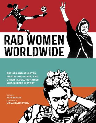 Rad Women Worldwide : Artists and Athletes, Pirates and Punks, and Other Revolutionaries who Shaped History image cover