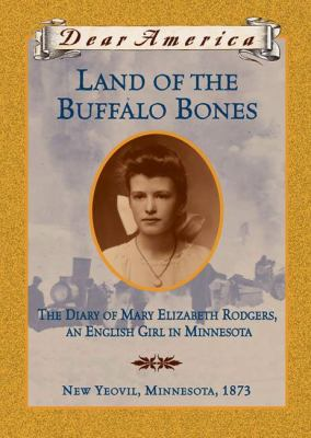 Land of the buffalo bones : the diary of Mary Ann Elizabeth Rodgers, an English girl in Minnesota image cover