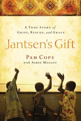 Jantsen's Gift: A True Story fo Grief, Rescue, and Grace image cover