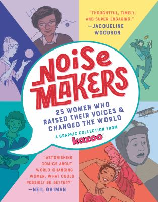 Noisemakers : 25 women who raised their voices & changed the world : a graphic collection from Kazoo image cover