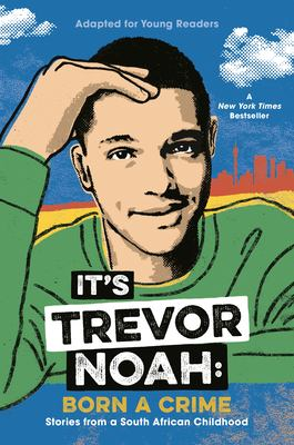 It's Trevor Noah: Born a Crime: Stories from a South African Childhood: Adapted for Young Readers image cover