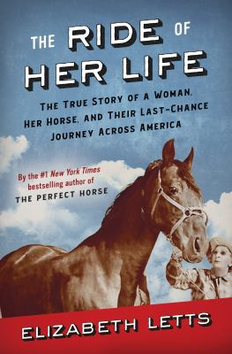 The ride of her life : the true story of a woman, her horse, and their last-chance journey across America image cover