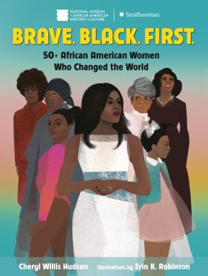 Brave, Black, First: 50+ African American Women Who Changed the World image cover