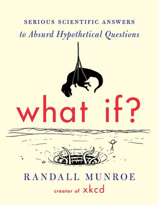 What If?: Serious Scientific Answers to Absurd Hypothetical Questions image cover