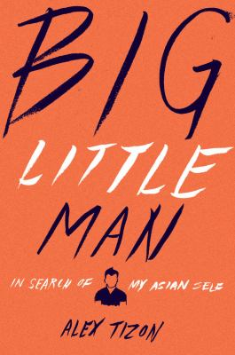 Big little man : in search of my Asian self image cover