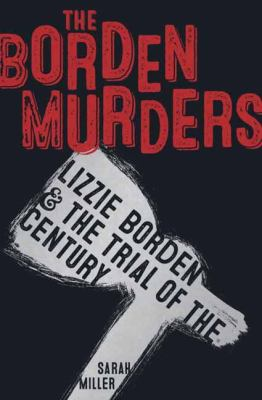 The Borden Murders : Lizzie Borden & the Trial of the Century image cover
