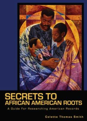 Secrets to African-American roots : a guide for researching American records image cover